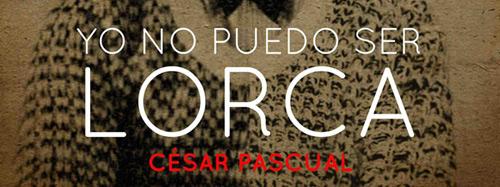 Yo no puedo ser Lorca, César Pascual