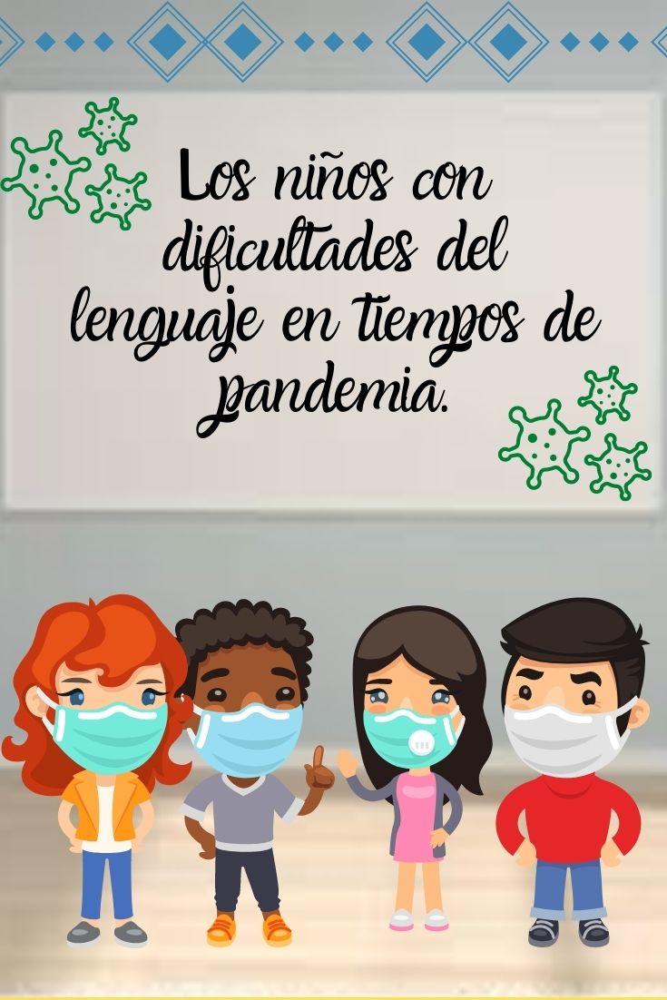 Los niños con dificultades en el lenguaje en tiempos de pandemia.